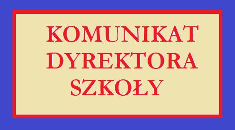 KOMUNIKAT DYREKTORA SZKOŁY ORGANIZACJA PRACY SZKOŁY OD 26 MAJA 2020- 07.06.2020